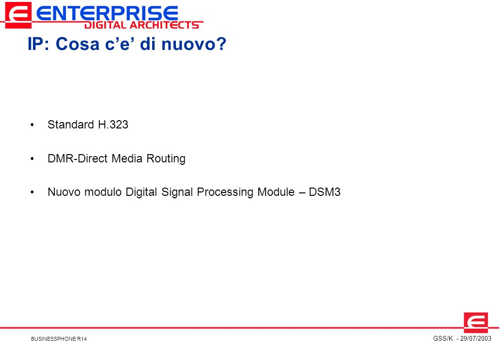 IP: Cosa c'e' di nuovo Standard H.323 DMR-Direct Media Routing