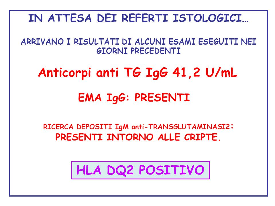 Anticorpi anti TG IgG 41,2 U/mL HLA DQ2 POSITIVO