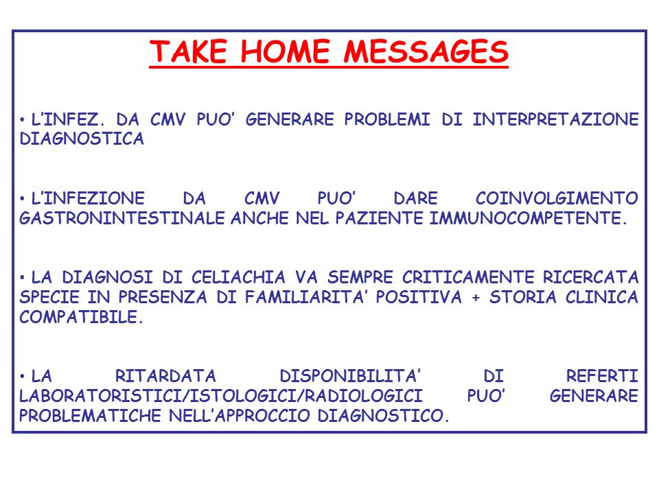 TAKE HOME MESSAGES L'INFEZ. DA CMV PUO' GENERARE PROBLEMI DI INTERPRETAZIONE DIAGNOSTICA.