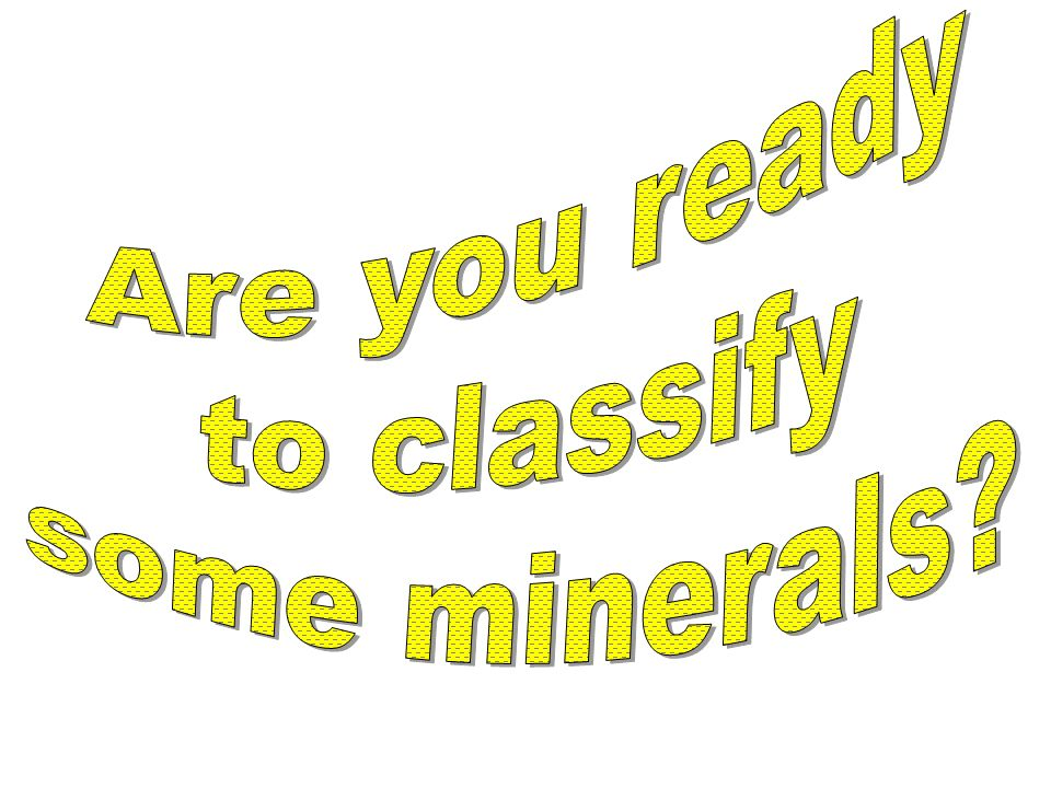 Are you ready to classify some minerals