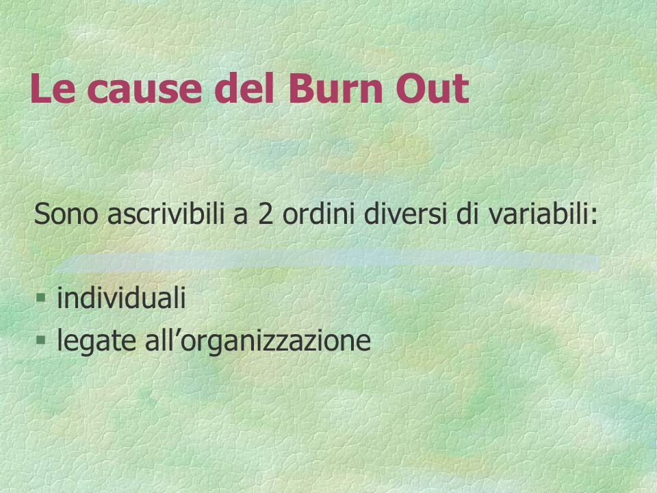 Le cause del Burn Out Sono ascrivibili a 2 ordini diversi di variabili: individuali.