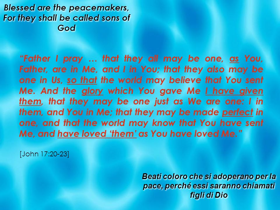 Blessed are the peacemakers, For they shall be called sons of God