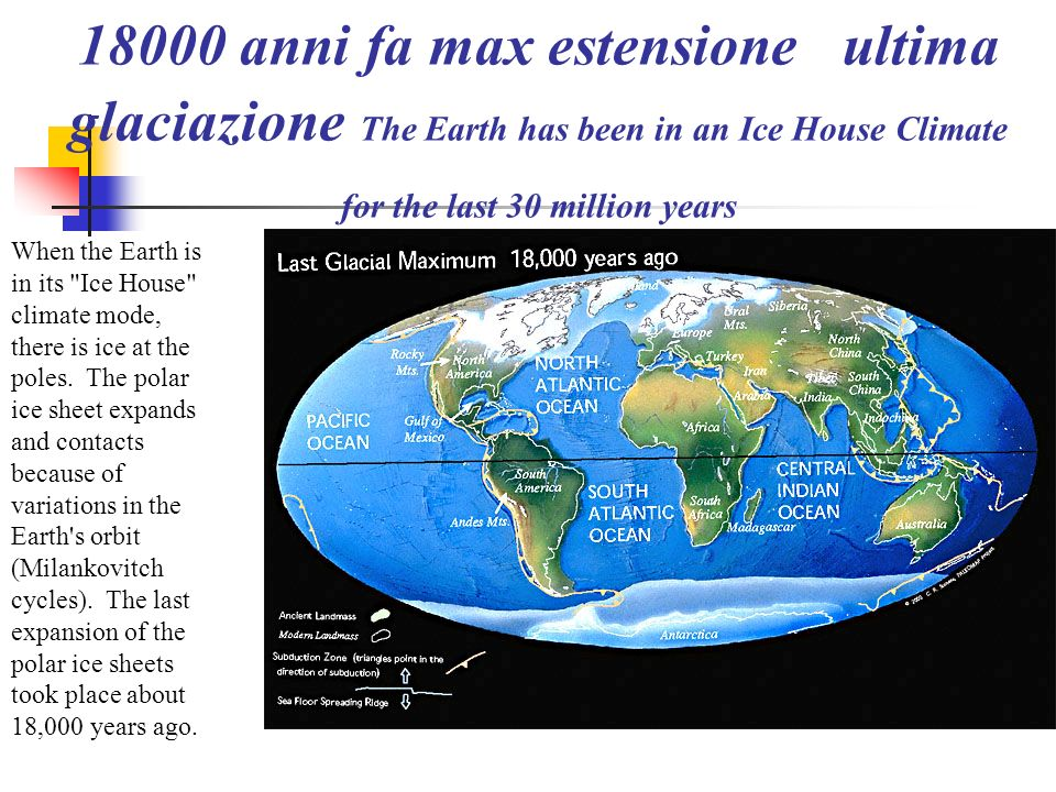 18000 anni fa max estensione ultima glaciazione The Earth has been in an Ice House Climate for the last 30 million years