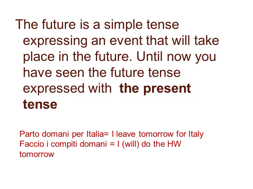 The future is a simple tense expressing an event that will take place in the future. Until now you have seen the future tense expressed with the present tense