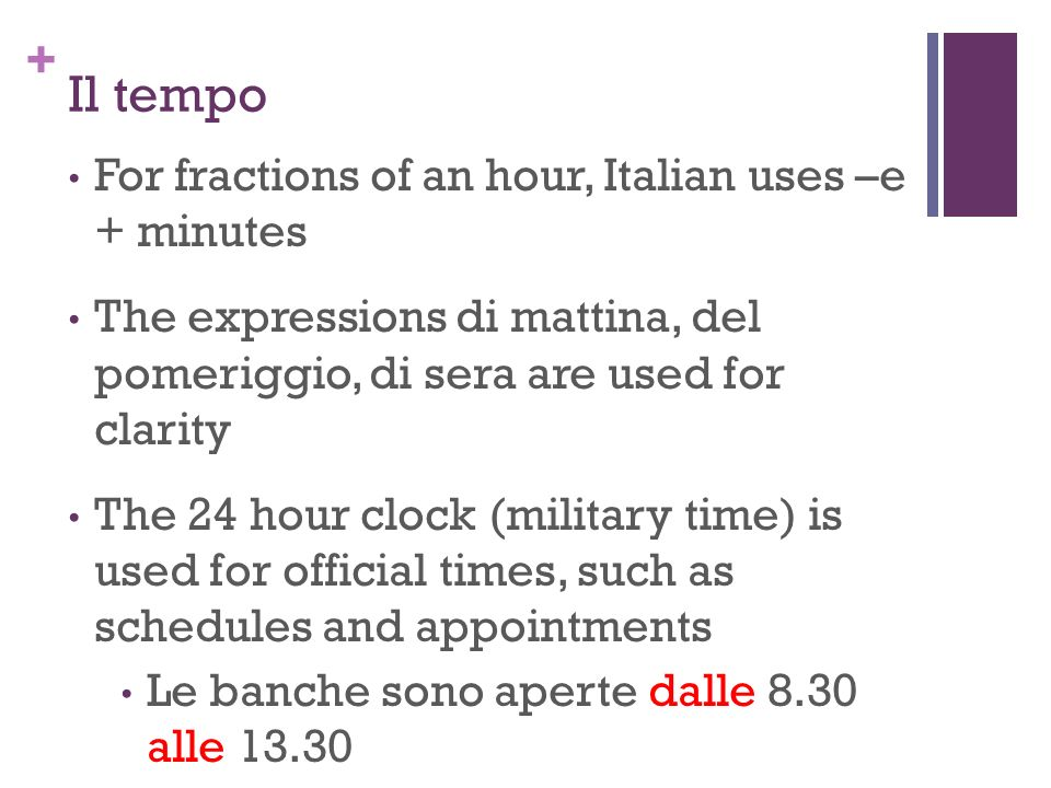 Il tempo For fractions of an hour, Italian uses –e + minutes