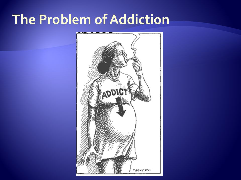 The Problem of Addiction