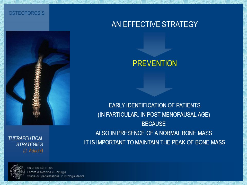 OSTEOPOROSIS AN EFFECTIVE STRATEGY. PREVENTION. EARLY IDENTIFICATION OF PATIENTS. (IN PARTICULAR, IN POST-MENOPAUSAL AGE)