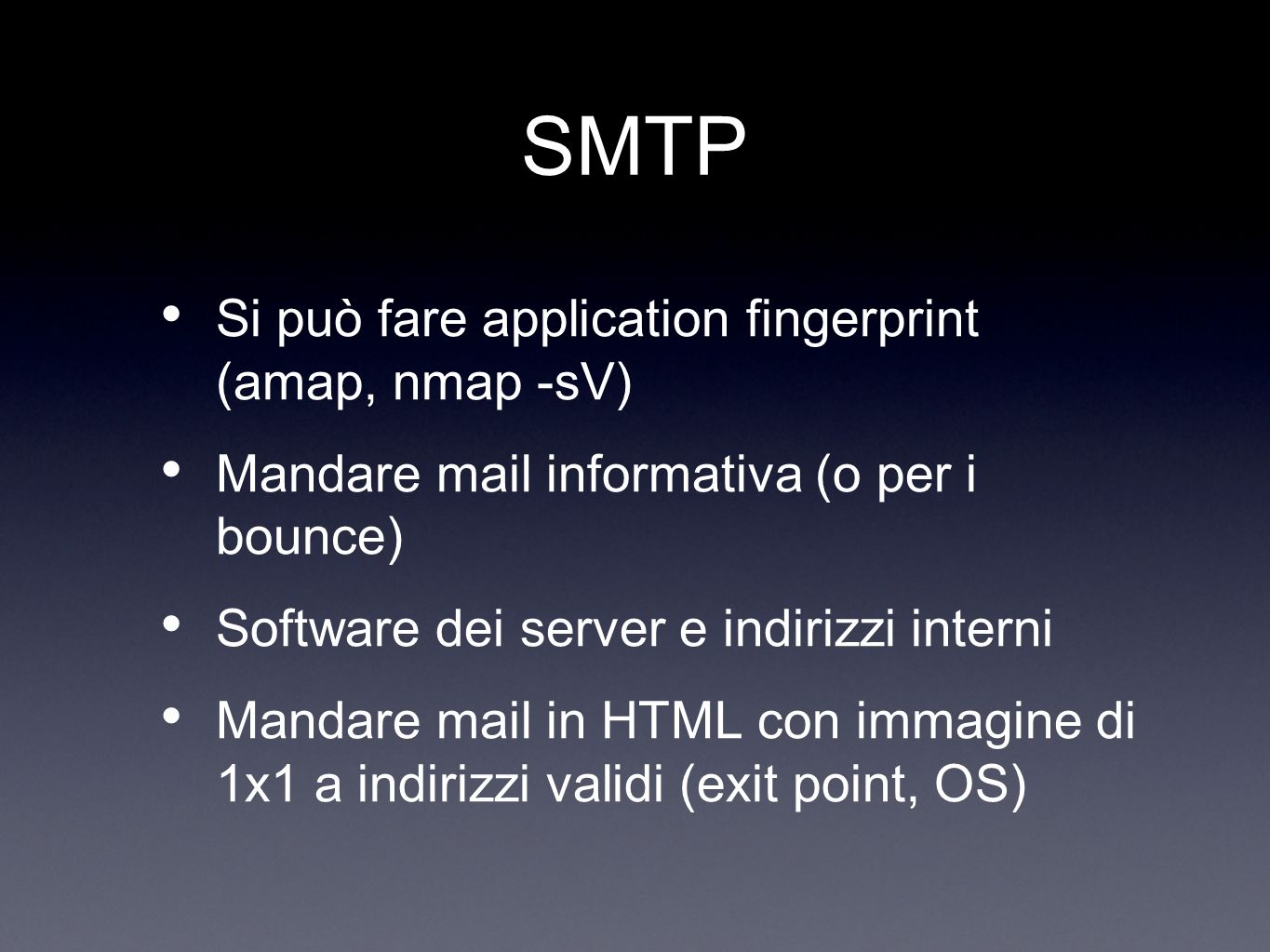 SMTP Si può fare application fingerprint (amap, nmap -sV)