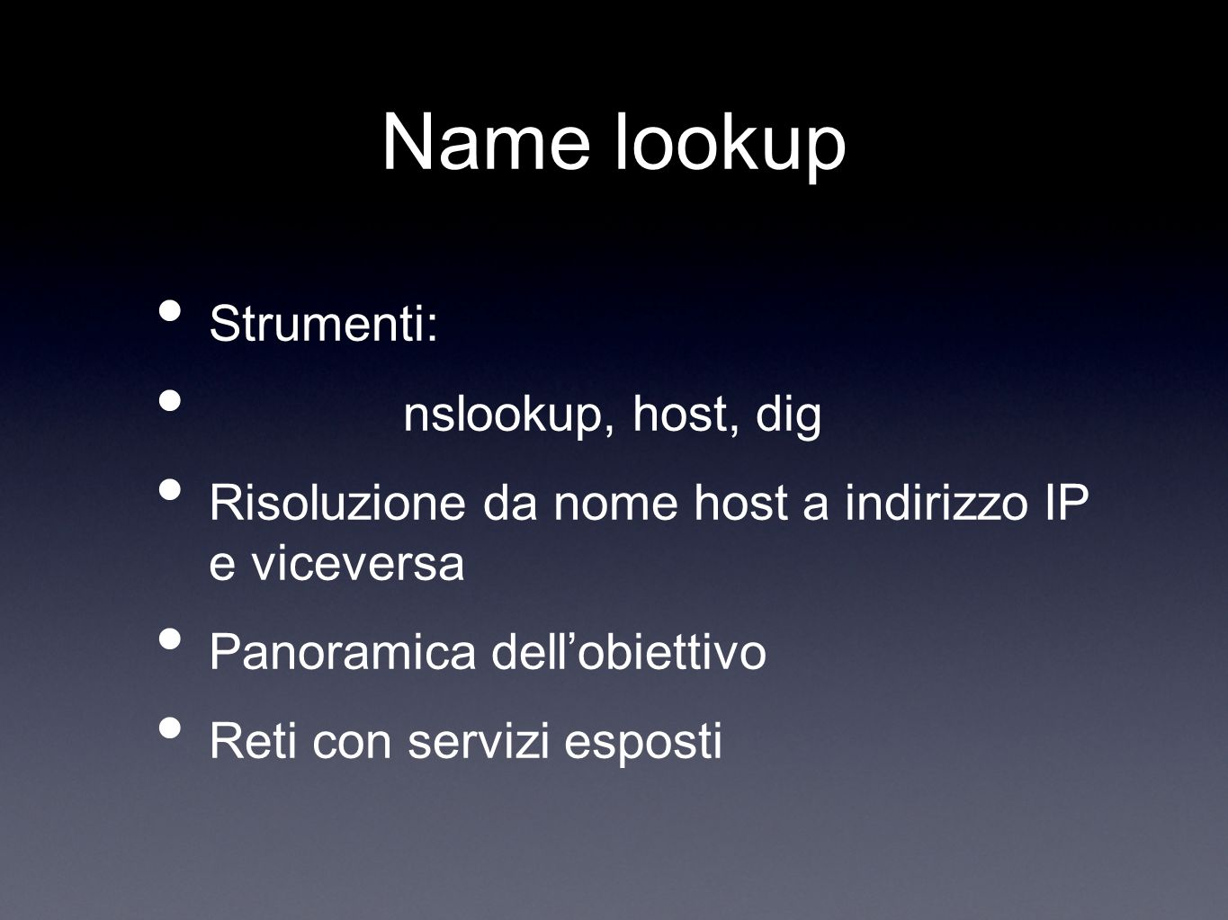 Name lookup Strumenti: nslookup, host, dig