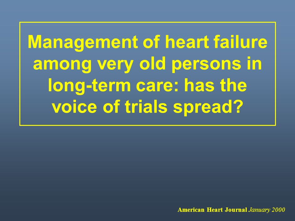 Management of heart failure among very old persons in long-term care: has the voice of trials spread
