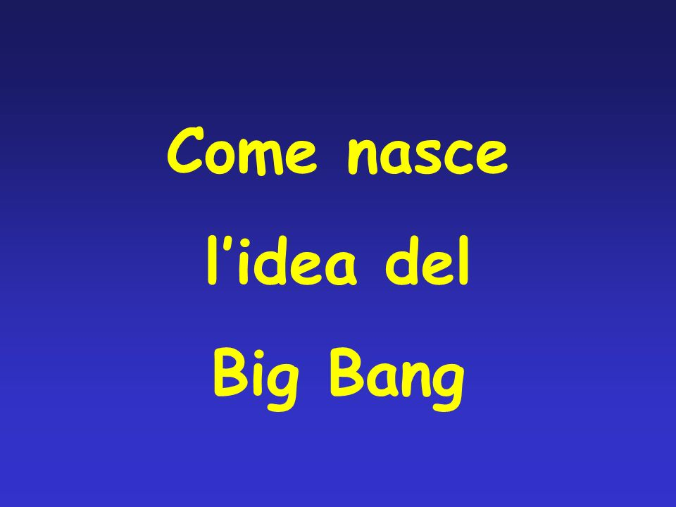 Come nasce l'idea del Big Bang