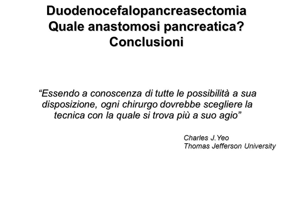 Duodenocefalopancreasectomia Quale anastomosi pancreatica Conclusioni