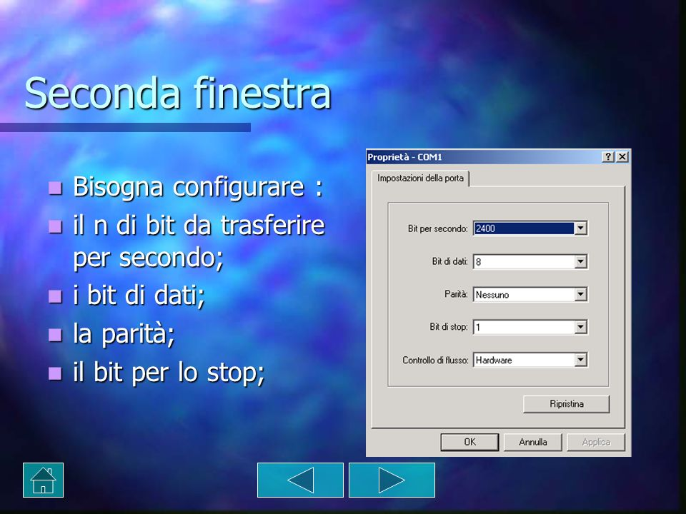 Seconda finestra Bisogna configurare :
