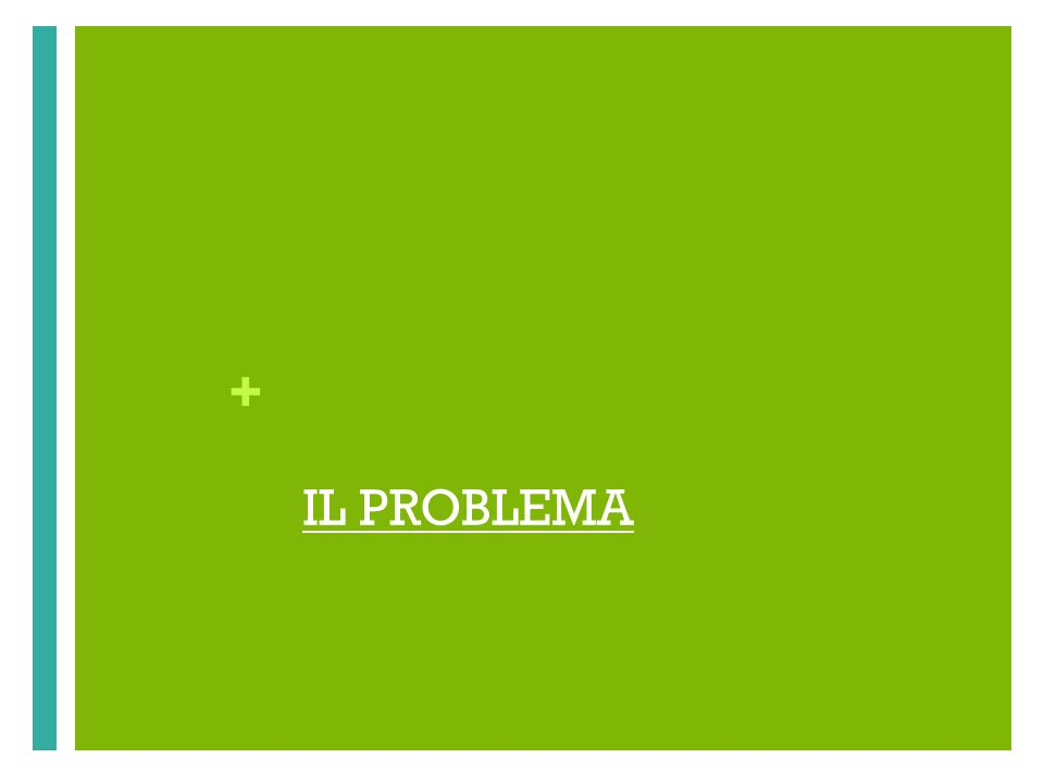 IL PROBLEMA Now, the second part of the lecture will start: what is the problem 9