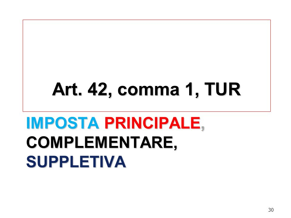 IMPOSTA PRINCIPALE, COMPLEMENTARE, SUPPLETIVA