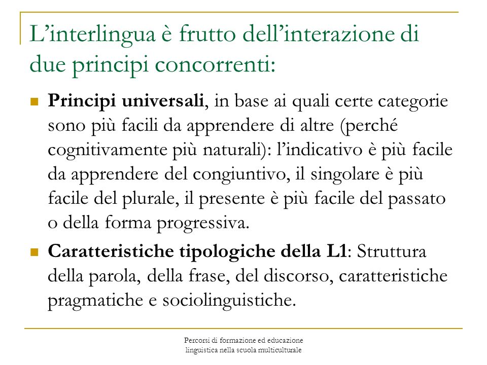 L'interlingua è frutto dell'interazione di due principi concorrenti: