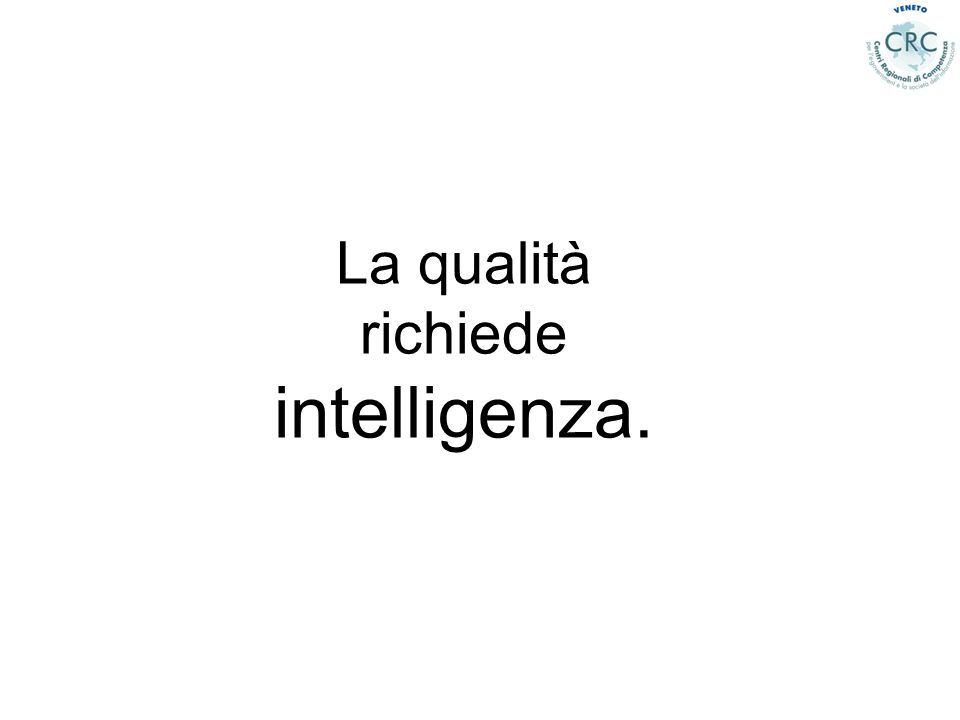 La qualità richiede intelligenza.