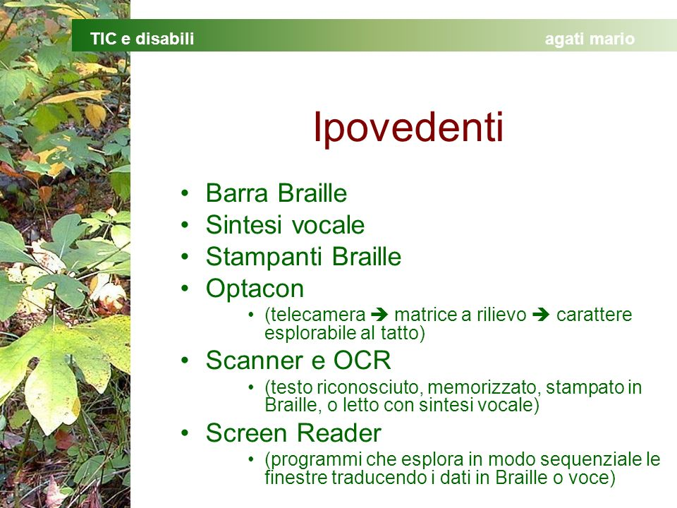 Ipovedenti Barra Braille Sintesi vocale Stampanti Braille Optacon