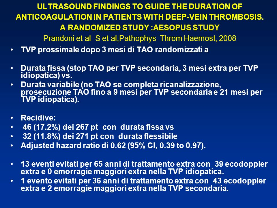 ULTRASOUND FINDINGS TO GUIDE THE DURATION OF ANTICOAGULATION IN PATIENTS WITH DEEP-VEIN THROMBOSIS. A RANDOMIZED STUDY :AESOPUS STUDY Prandoni et al S et al,Pathophys Throm Haemost, 2008