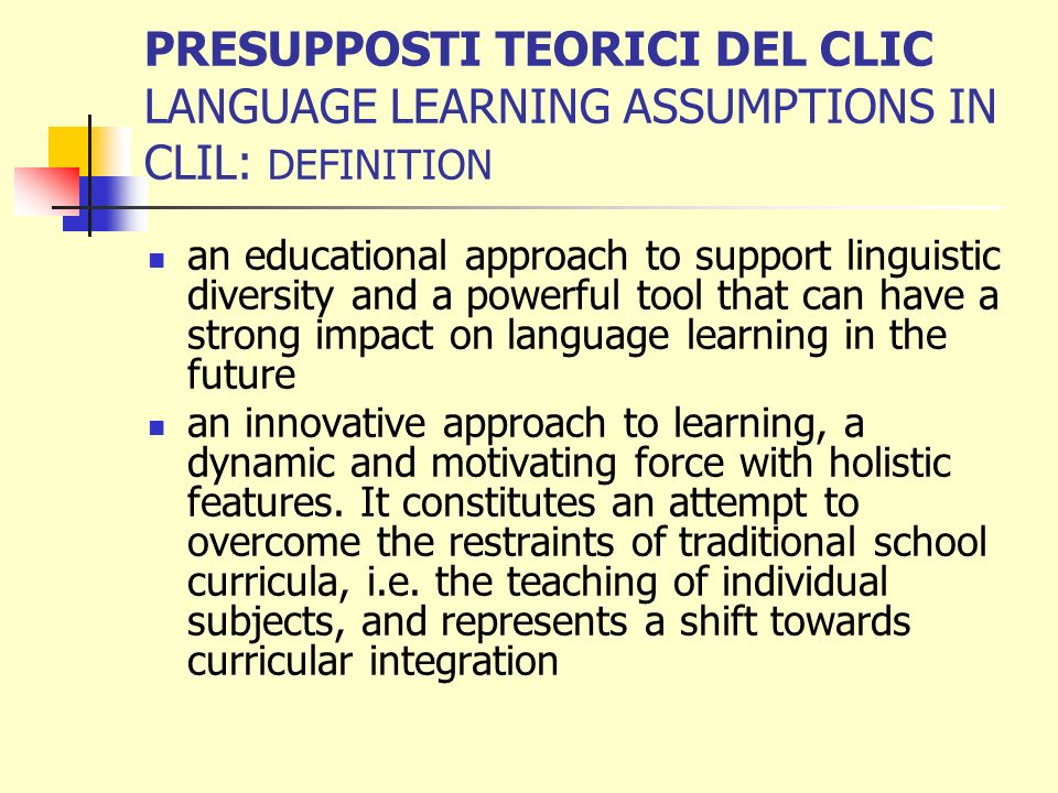 PRESUPPOSTI TEORICI DEL CLIC LANGUAGE LEARNING ASSUMPTIONS IN CLIL: DEFINITION