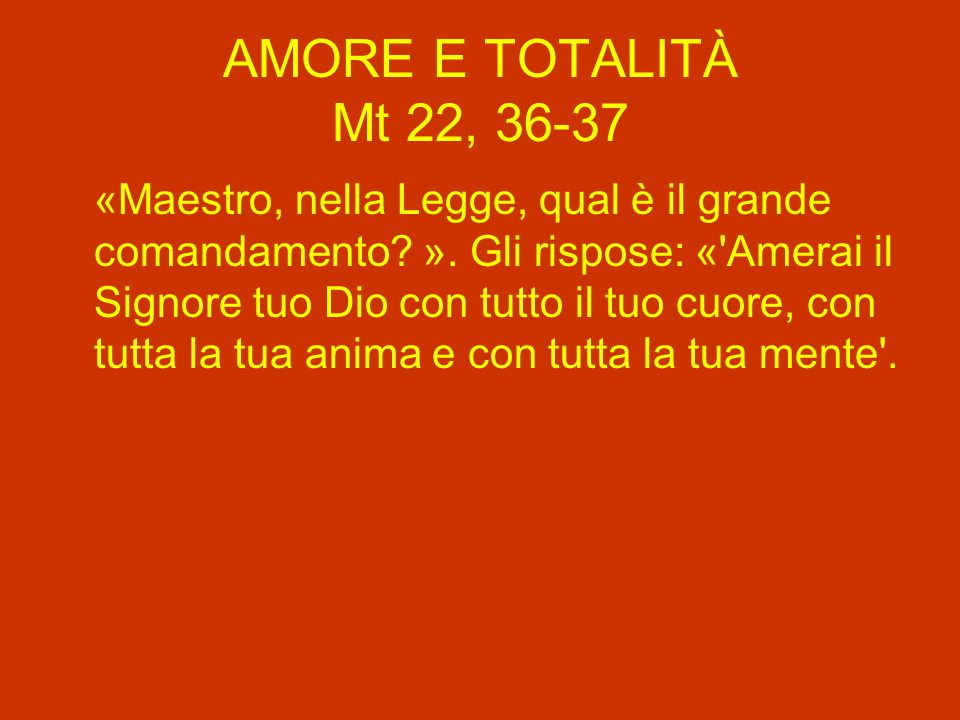AMORE E TOTALITÀ Mt 22, 36-37