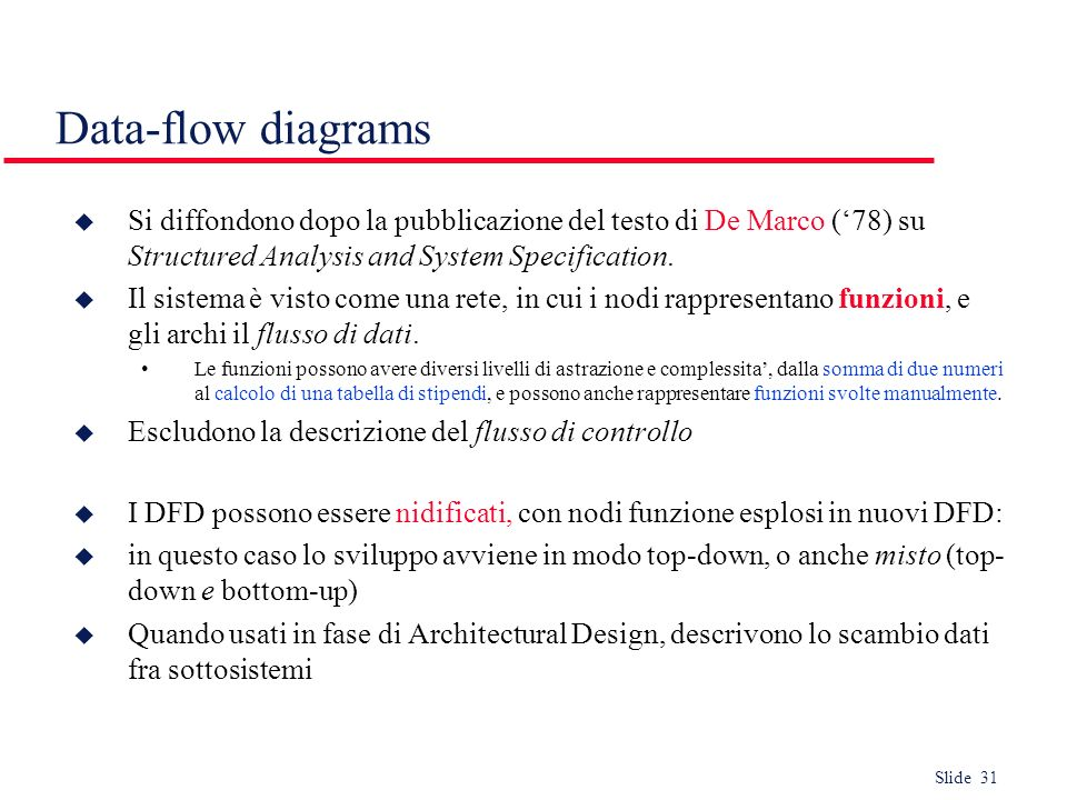 Data-flow diagrams Si diffondono dopo la pubblicazione del testo di De Marco ('78) su Structured Analysis and System Specification.