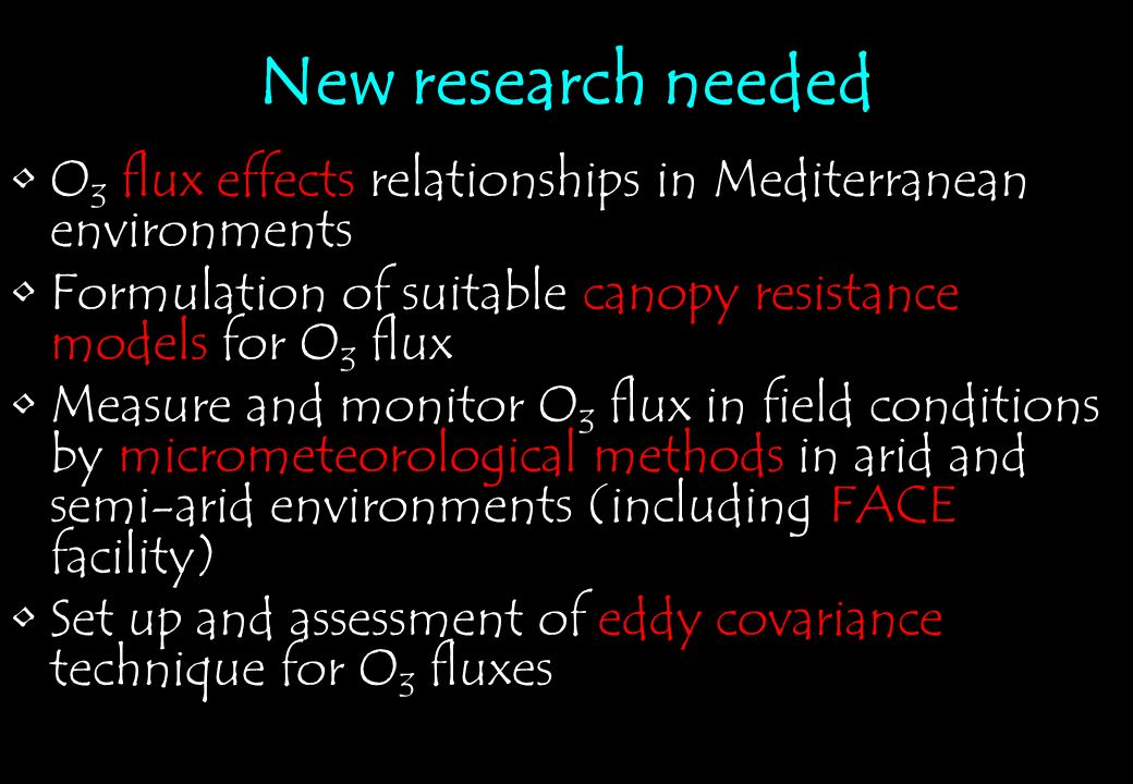 New research needed O3 flux effects relationships in Mediterranean environments. Formulation of suitable canopy resistance models for O3 flux.