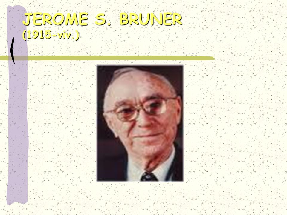 JEROME S. BRUNER (1915-viv.)