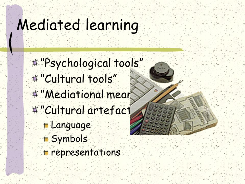 Mediated learning Psychological tools Cultural tools