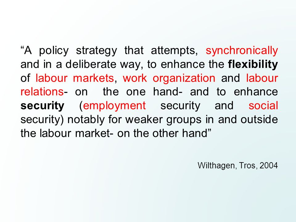 A policy strategy that attempts, synchronically and in a deliberate way, to enhance the flexibility of labour markets, work organization and labour relations- on the one hand- and to enhance security (employment security and social security) notably for weaker groups in and outside the labour market- on the other hand