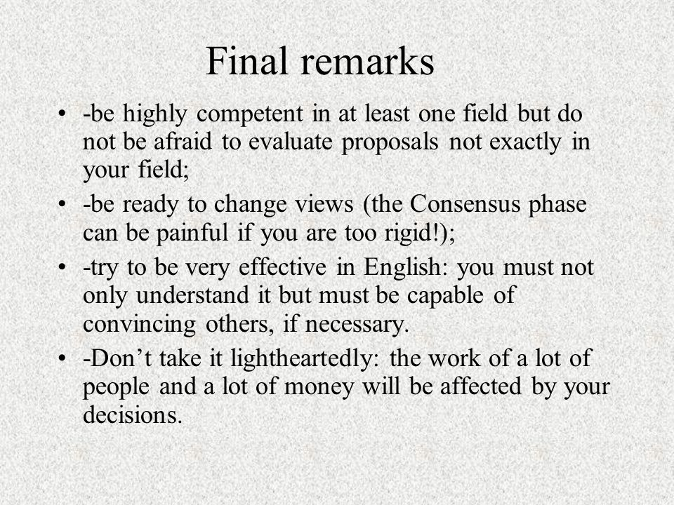 Final remarks -be highly competent in at least one field but do not be afraid to evaluate proposals not exactly in your field;