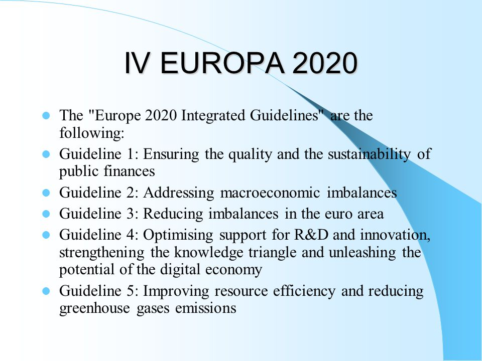 IV EUROPA 2020 The Europe 2020 Integrated Guidelines are the following: