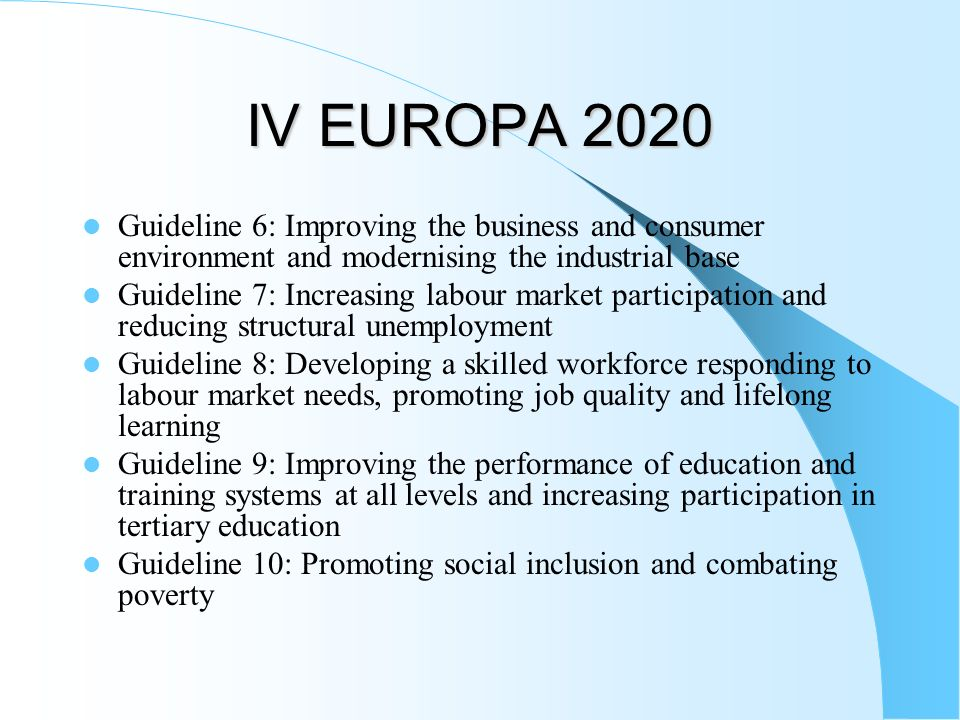 IV EUROPA 2020 Guideline 6: Improving the business and consumer environment and modernising the industrial base.