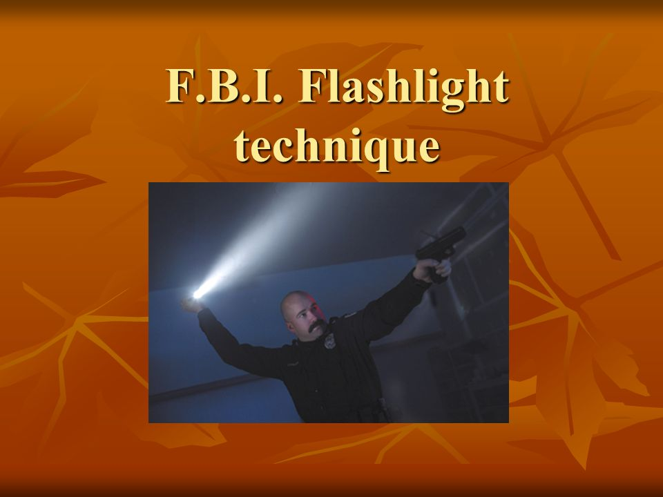 F.B.I. Flashlight technique