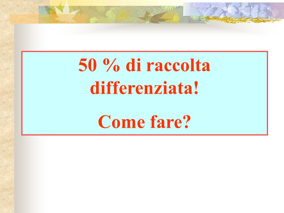 50 % di raccolta differenziata!