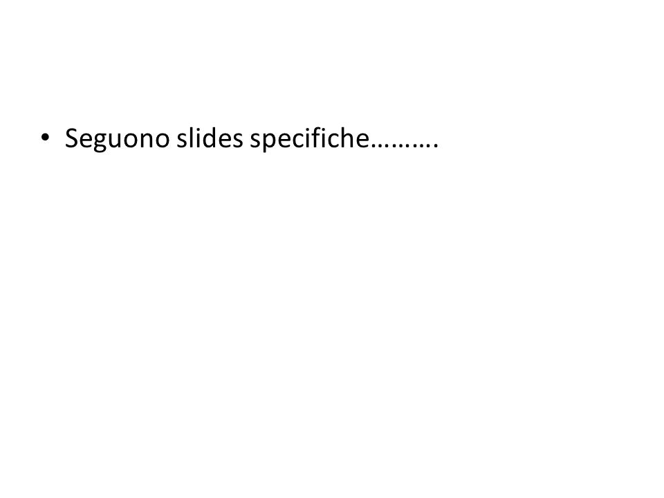 Seguono slides specifiche……….