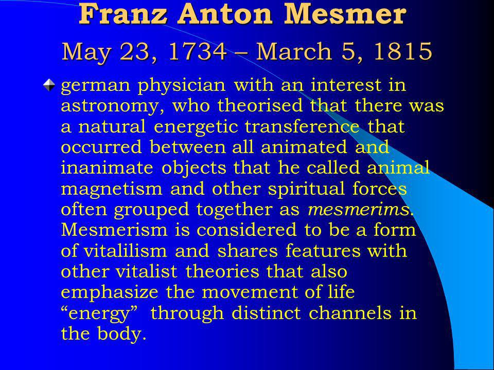 Franz Anton Mesmer May 23, 1734 – March 5, 1815