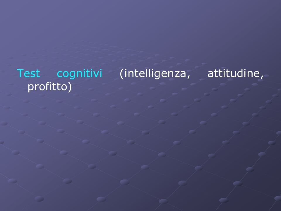 Test cognitivi (intelligenza, attitudine, profitto)