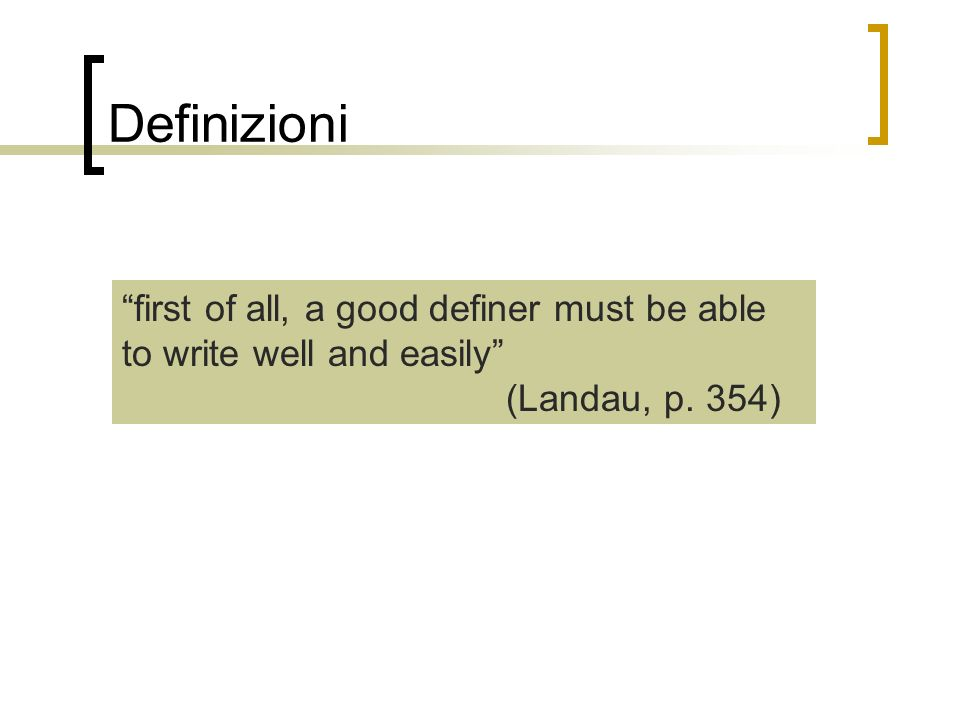 Definizioni first of all, a good definer must be able to write well and easily (Landau, p.