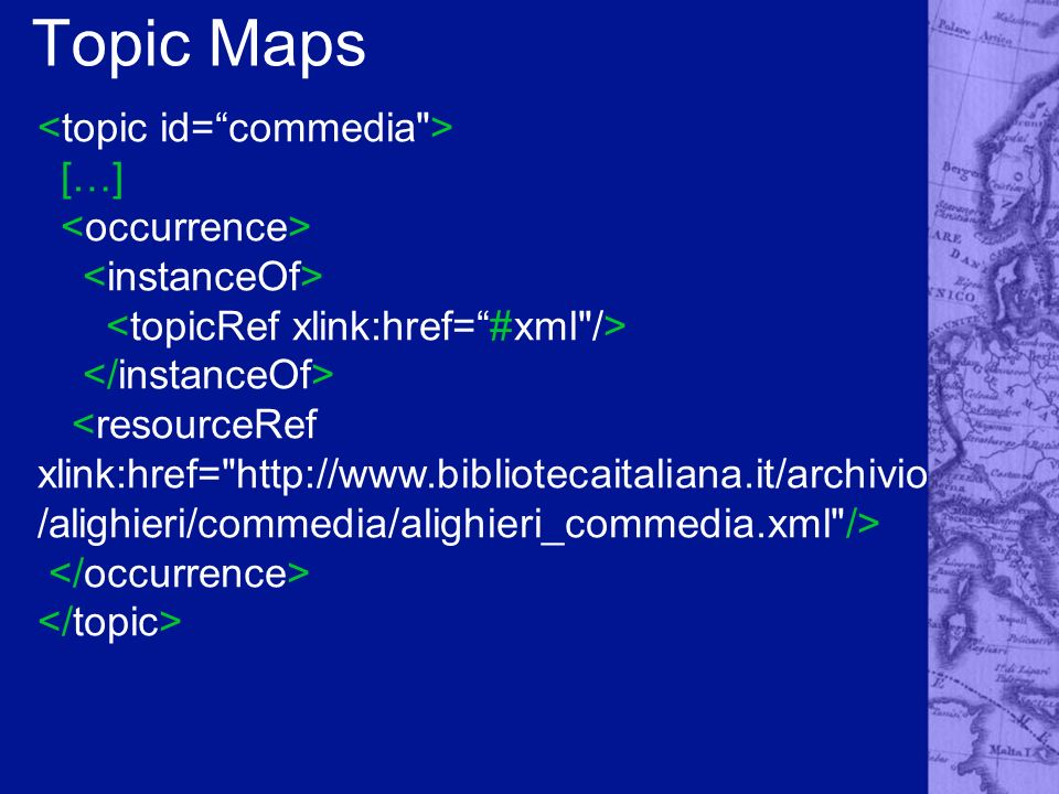 Topic Maps <topic id= commedia > […] <occurrence>