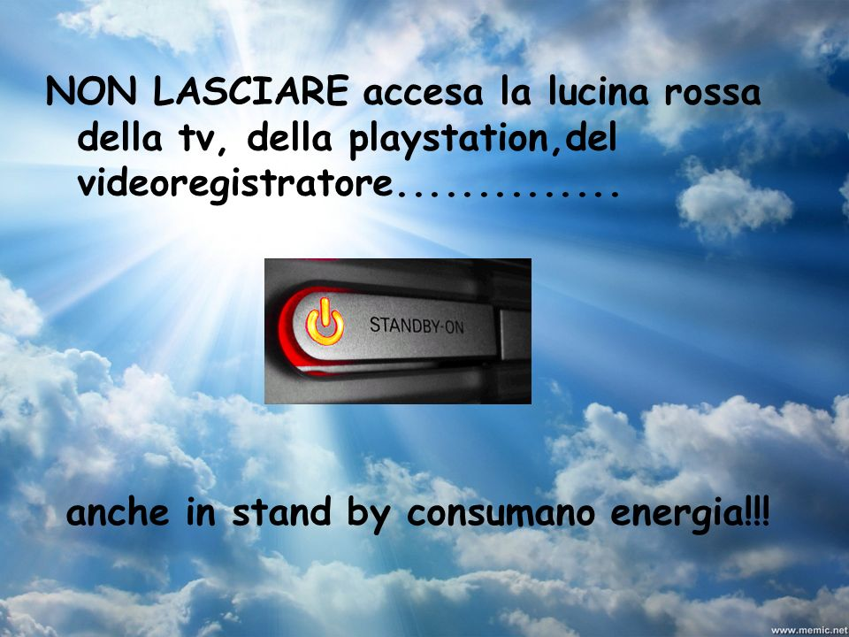 anche in stand by consumano energia!!!