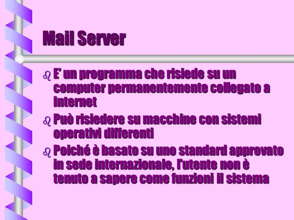 Mail Server E' un programma che risiede su un computer permanentemente collegato a Internet.