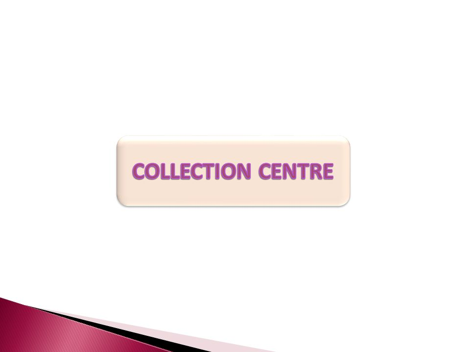 COLLECTION CENTRE