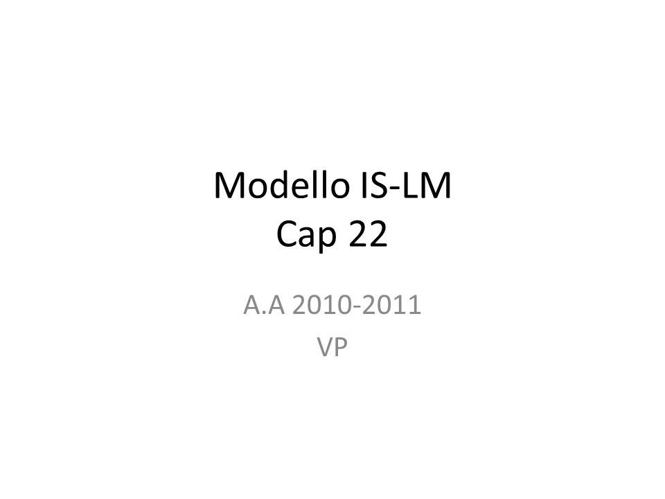 Modello IS-LM Cap 22 A.A VP
