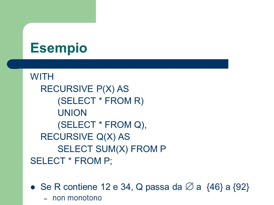 Esempio WITH RECURSIVE P(X) AS (SELECT * FROM R) UNION