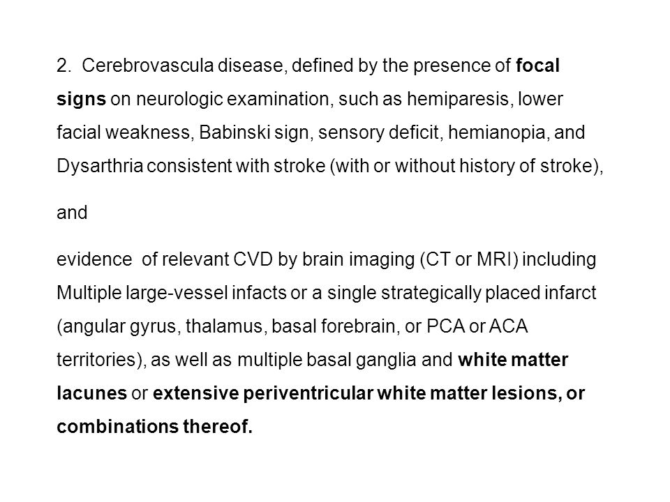 Cerebrovascula disease, defined by the presence of focal