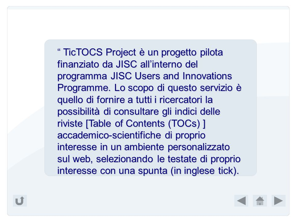 TicTOCS Project è un progetto pilota finanziato da JISC all'interno del programma JISC Users and Innovations Programme.
