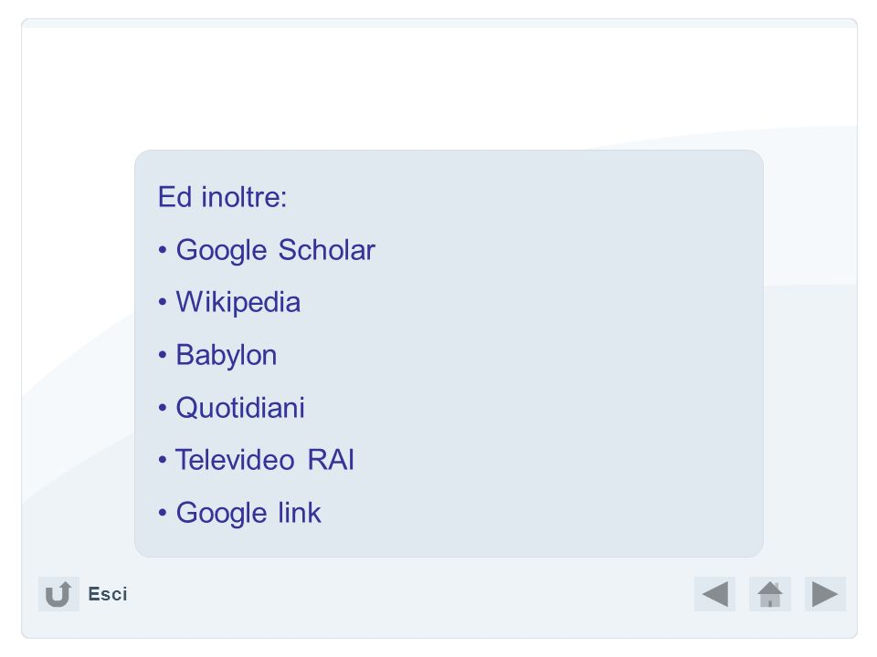 Ed inoltre: Google Scholar Wikipedia Babylon Quotidiani Televideo RAI