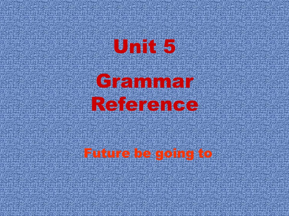 Unit 5 Grammar Reference