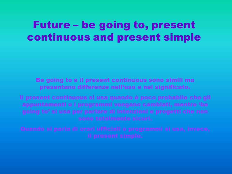 Future – be going to, present continuous and present simple